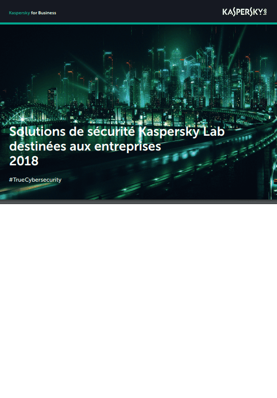 GAMME DE PRODUITS KASPERSKY SECURITY FOR BUSINESS